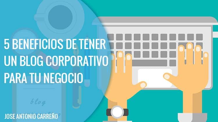 Beneficios de blog corporativo profesional para tu negocio o empresa