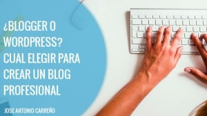 Blogger o wordpress - crear un blog profesional