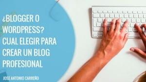 Blogger o wordpress - crear un blog profesional