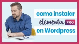 Cómo instalar Elementor Pro en WordPress.