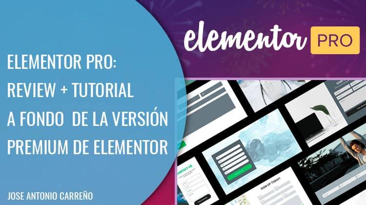 Elementor Pro: tutorial y review a fondo en español