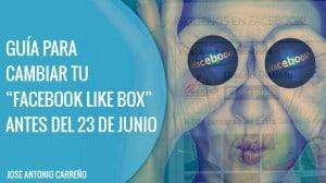 guia para cambiar facebook like box antes del 23 de junio