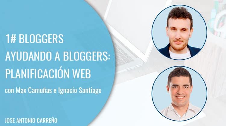 1# Bloggers ayudando a bloggers. Planificación web con Max Camuñas e Ignacio Santiago