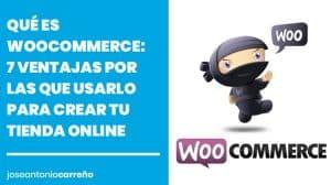Qué es Woocommerce y ventajas de usarlo para crear tu tienda online.